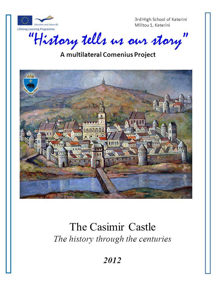 History tells us our story A Multilateral Comenius Project Castillo de Casimiro Casimiro Castillo pertenece a los monumentos más famosos de la ciudad Przemyśl.