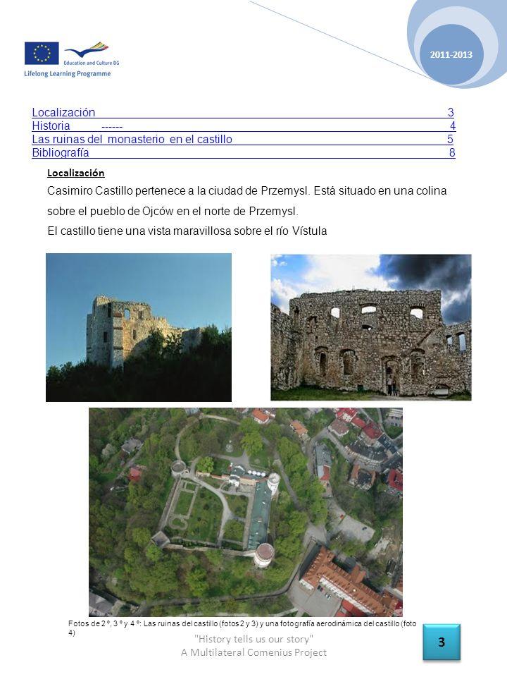 History tells us our story A Multilateral Comenius Project 2011-2013 3 3 Localización Casimiro Castillo pertenece a la ciudad de Przemysl.