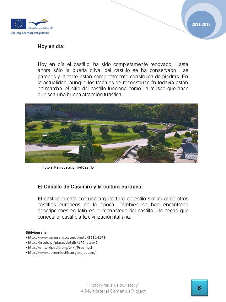 History tells us our story A Multilateral Comenius Project 2011-2013 8 8 Hoy en día: Hoy en día el castillo, ha sido completamente renovado.
