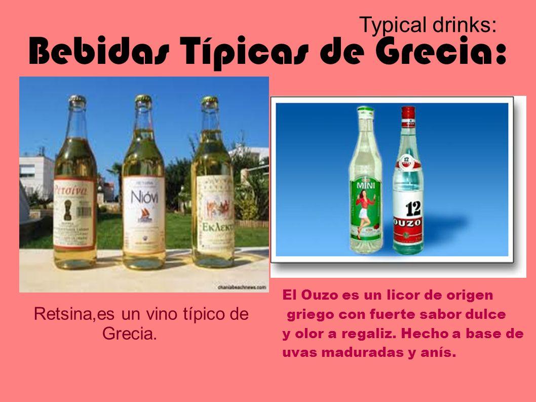 Bebidas Típicas de Grecia: Retsina,es un vino típico de Grecia. Typical drinks: El Ouzo es un licor de origen griego con fuerte sabor dulce y olor a r