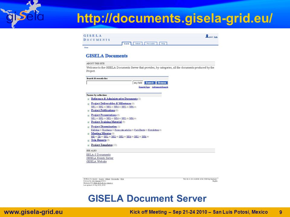 www.gisela-grid.eu Mailing lists Management Board: manbor@gisela-grid.eumanbor@gisela-grid.eu Technical Board: tecbor@gisela-grid.eutecbor@gisela-grid.eu Contact Person & Deputy of every GISELA Partner: conper@gisela-grid.eu conper@gisela-grid.eu GISELA Partner Administrative and Financial Contact Persons: afiper@gisela-grid.euafiper@gisela-grid.eu Collaboration Board: colbor@gisela-grid.eucolbor@gisela-grid.eu Kick off Meeting – Sep 21-24 2010 – San Luis Potosi, Mexico 10