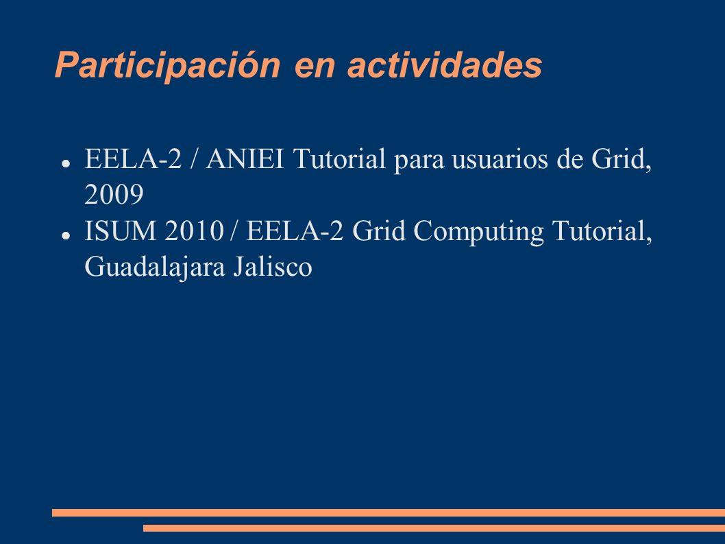 Participación en actividades EELA-2 / ANIEI Tutorial para usuarios de Grid, 2009 ISUM 2010 / EELA-2 Grid Computing Tutorial, Guadalajara Jalisco