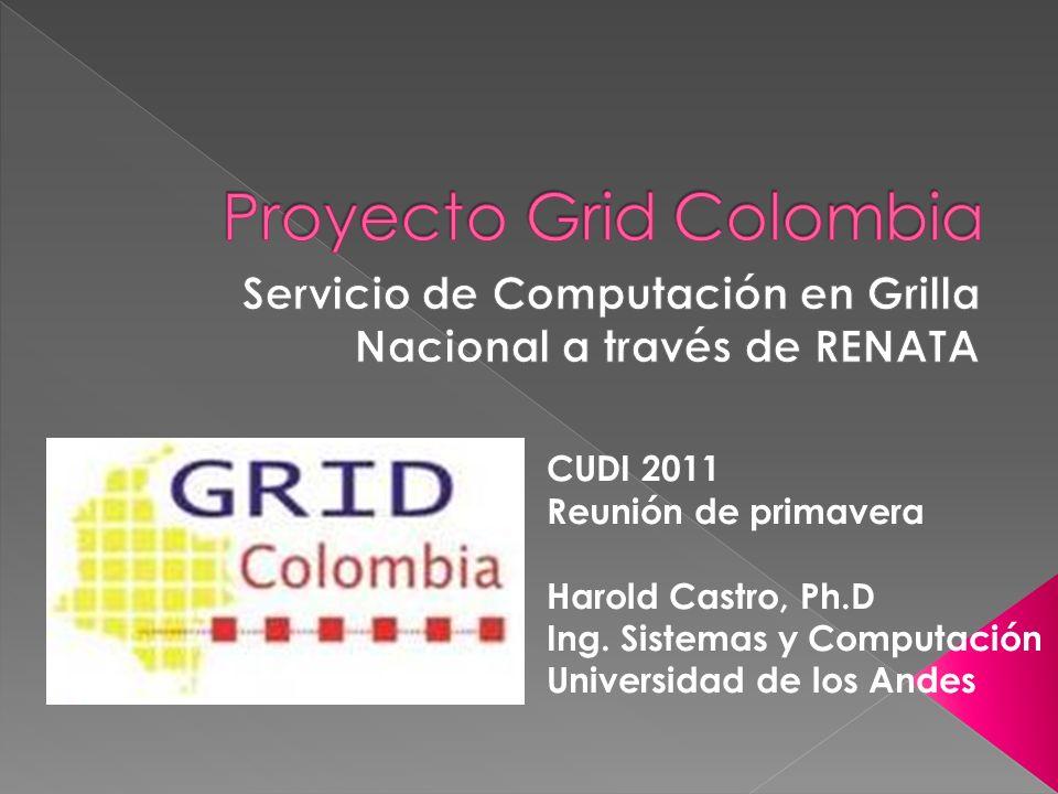 CUDI 2011 Reunión de primavera Harold Castro, Ph.D Ing. Sistemas y Computación Universidad de los Andes