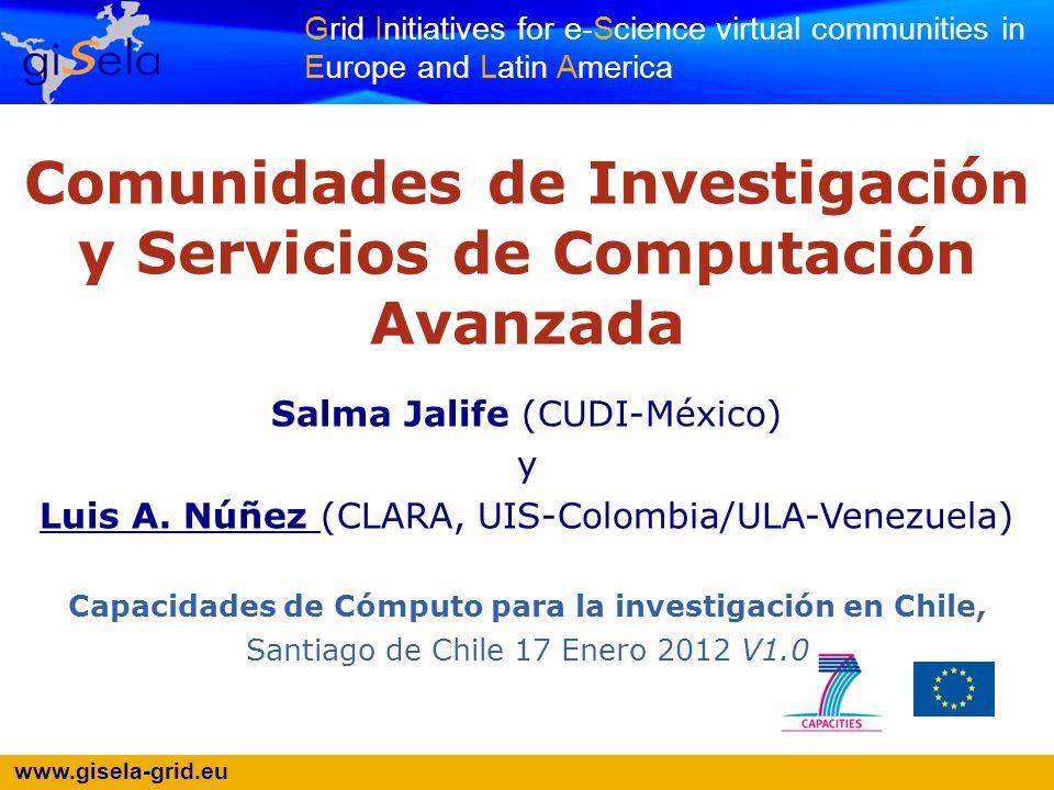 www.gisela-grid.eu 22 A New Project Capacidades de Cómputo para la investigación en Chile, Santiago de Chile -17/01/12