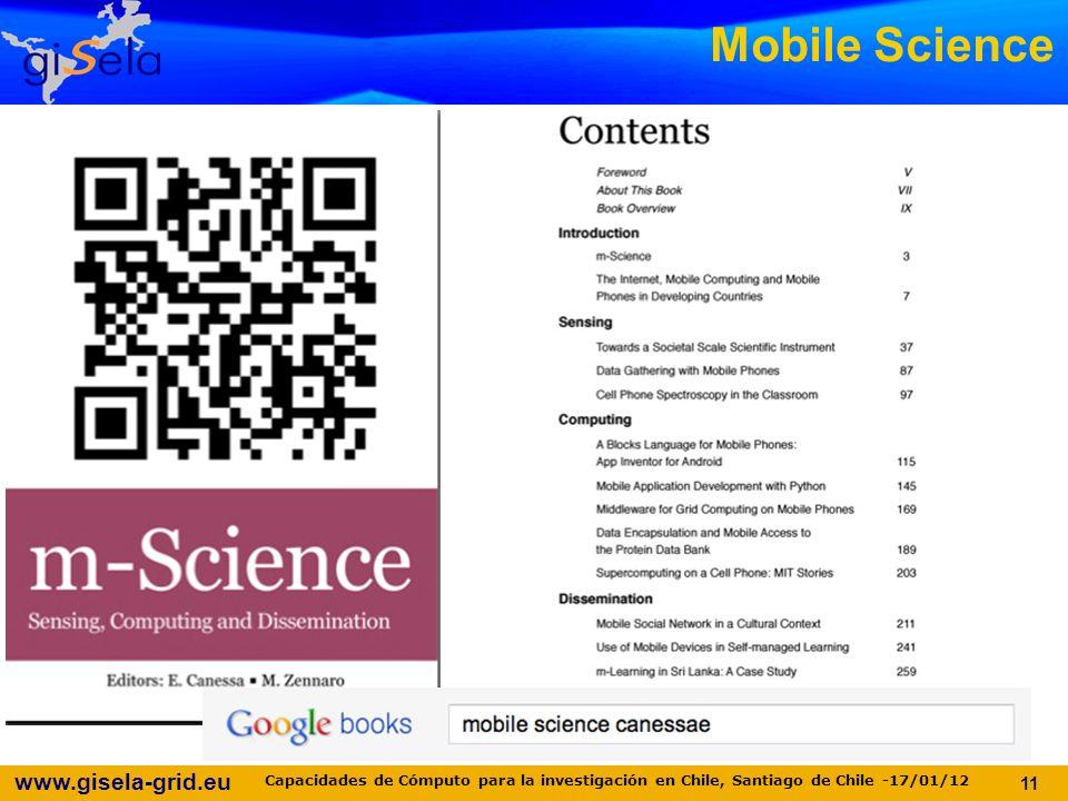 www.gisela-grid.eu Mobile Science 11 Capacidades de Cómputo para la investigación en Chile, Santiago de Chile -17/01/12
