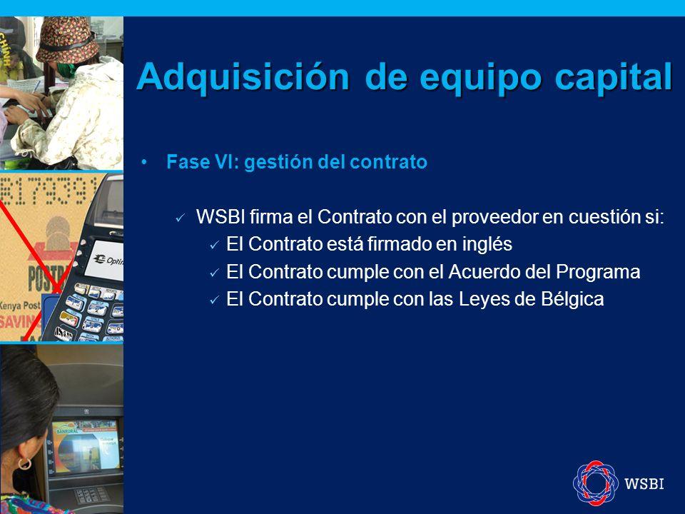 Fase VI: gestión del contrato WSBI firma el Contrato con el proveedor en cuestión si: El Contrato está firmado en inglés El Contrato cumple con el Acuerdo del Programa El Contrato cumple con las Leyes de Bélgica Adquisición de equipo capital