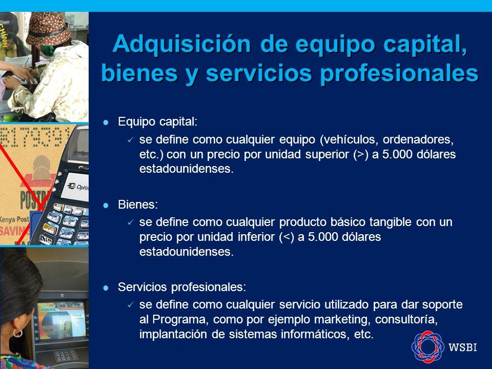 Adquisición de equipo capital, bienes y servicios profesionales Equipo capital: se define como cualquier equipo (vehículos, ordenadores, etc.) con un precio por unidad superior (>) a 5.000 dólares estadounidenses.