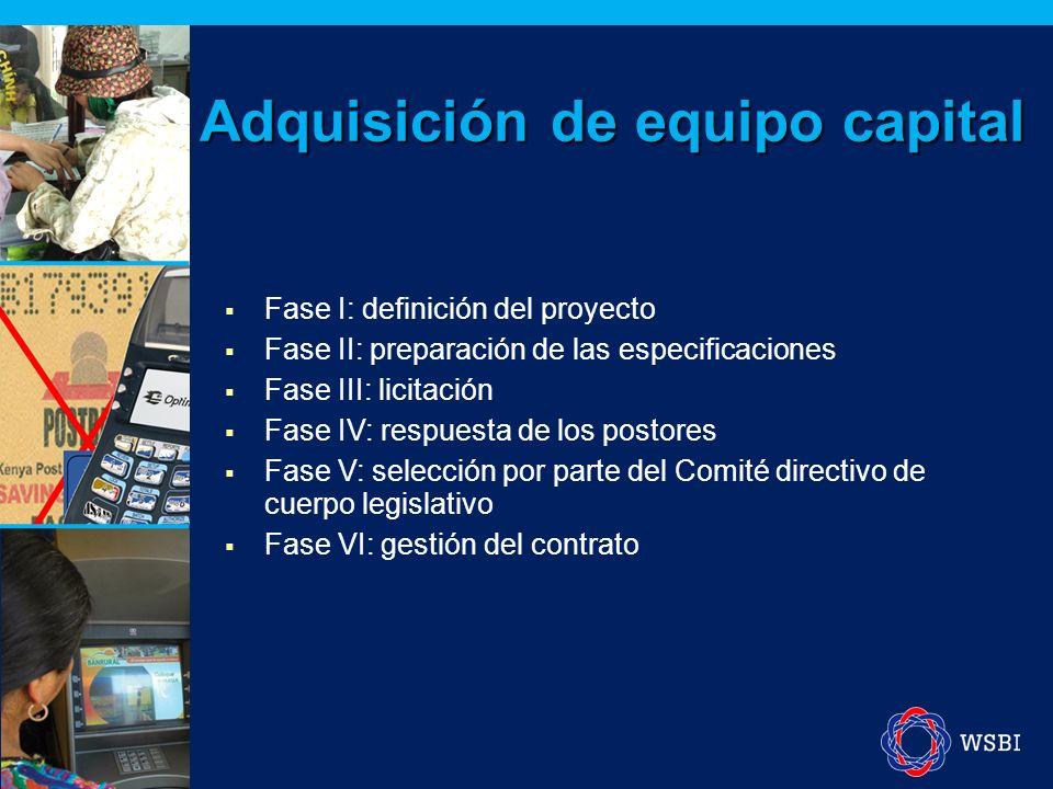Adquisición de equipo capital Fase I: definición del proyecto Fase II: preparación de las especificaciones Fase III: licitación Fase IV: respuesta de los postores Fase V: selección por parte del Comité directivo de cuerpo legislativo Fase VI: gestión del contrato