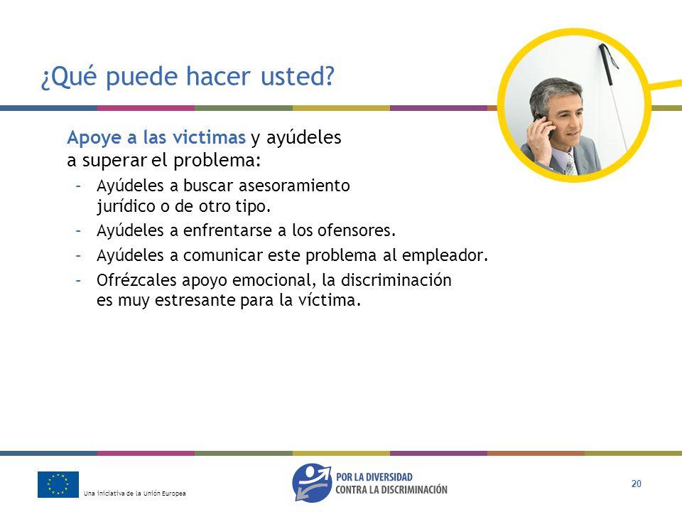Una iniciativa de la Unión Europea 20 ¿Qué puede hacer usted? Apoye a las victimas y ayúdeles a superar el problema: –Ayúdeles a buscar asesoramiento