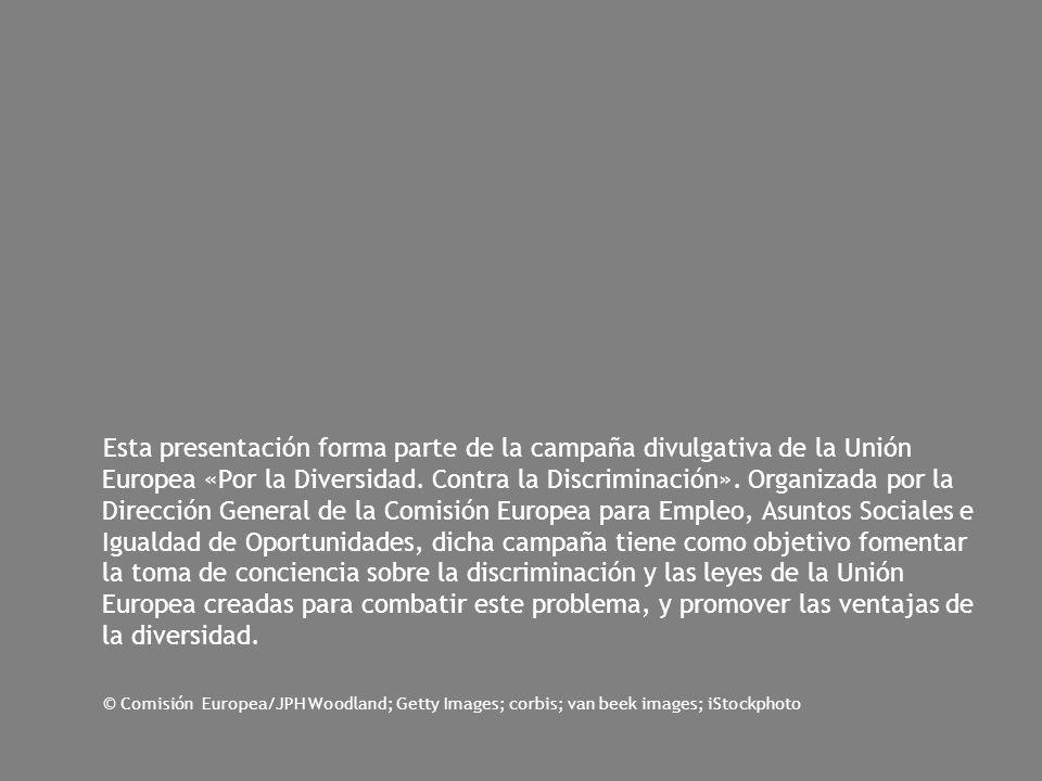 Esta presentación forma parte de la campaña divulgativa de la Unión Europea «Por la Diversidad. Contra la Discriminación». Organizada por la Dirección