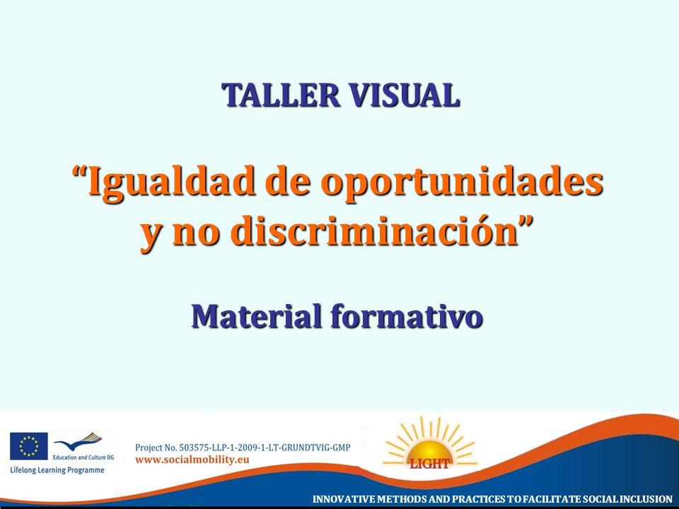 INNOVATIVE METHODS AND PRACTICES TO FACILITATE SOCIAL INCLUSION TALLER VISUAL TALLER VISUAL Igualdad de oportunidades y no discriminación Material for