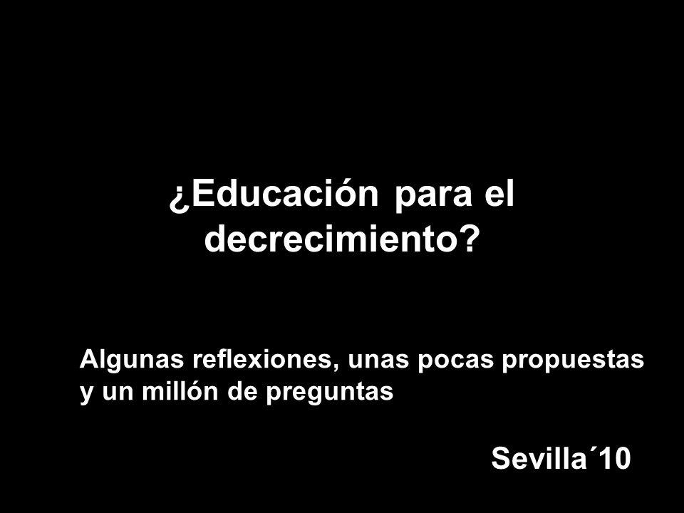 ¿Educación para el decrecimiento? Sevilla´10 Algunas reflexiones, unas pocas propuestas y un millón de preguntas