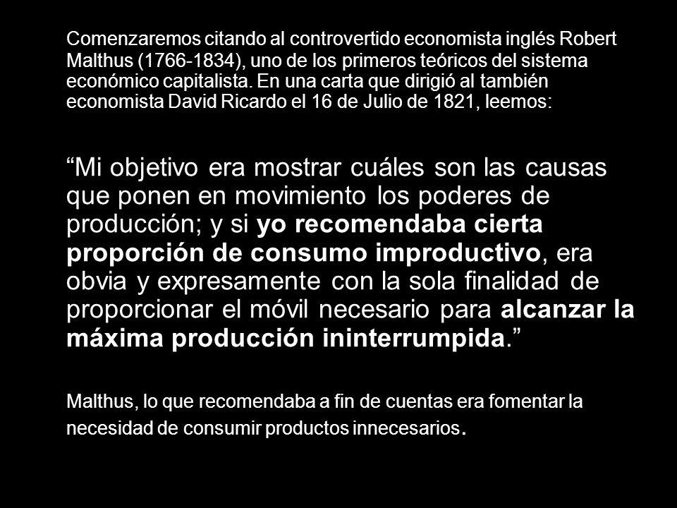 Comenzaremos citando al controvertido economista inglés Robert Malthus (1766-1834), uno de los primeros teóricos del sistema económico capitalista. En