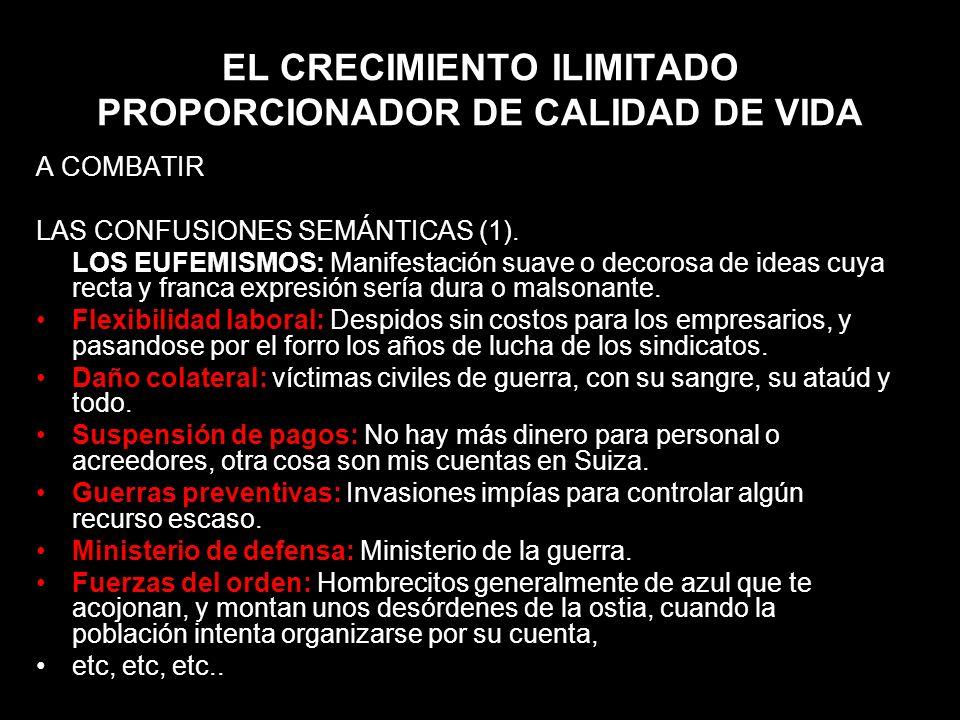 EL CRECIMIENTO ILIMITADO PROPORCIONADOR DE CALIDAD DE VIDA A COMBATIR LAS CONFUSIONES SEMÁNTICAS (1). LOS EUFEMISMOS: Manifestación suave o decorosa d
