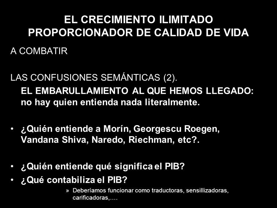 EL CRECIMIENTO ILIMITADO PROPORCIONADOR DE CALIDAD DE VIDA A COMBATIR LAS CONFUSIONES SEMÁNTICAS (2). EL EMBARULLAMIENTO AL QUE HEMOS LLEGADO: no hay