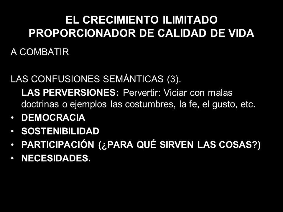 EL CRECIMIENTO ILIMITADO PROPORCIONADOR DE CALIDAD DE VIDA A COMBATIR LAS CONFUSIONES SEMÁNTICAS (3). LAS PERVERSIONES: Pervertir: Viciar con malas do