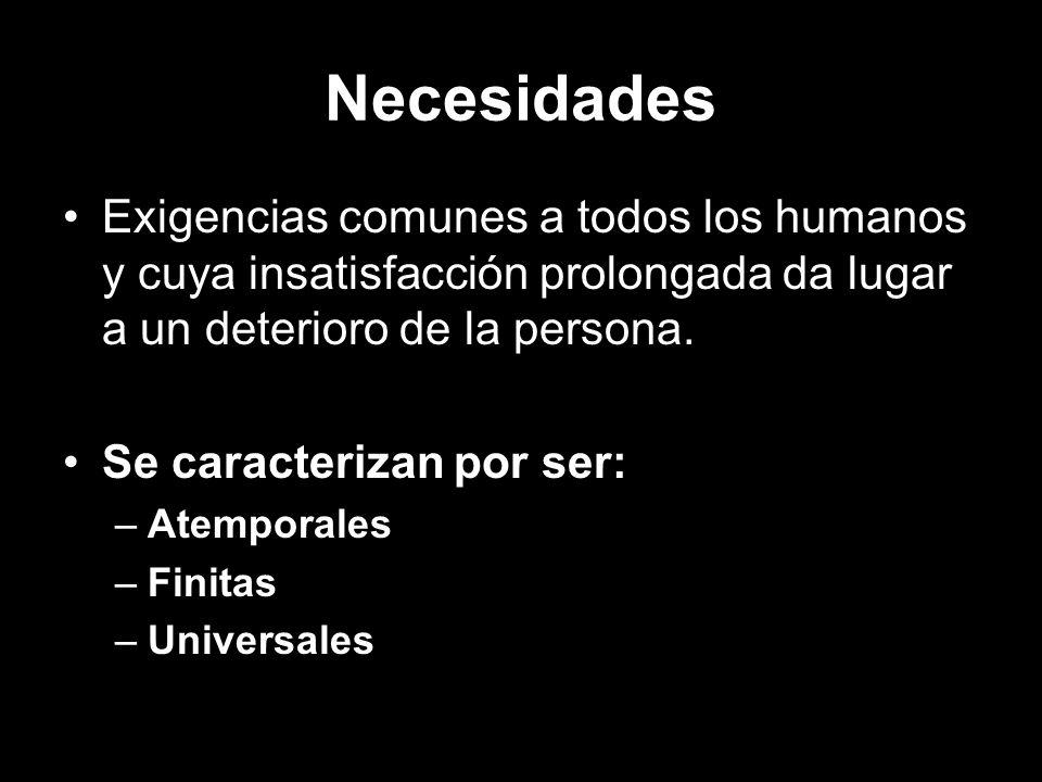 Necesidades Exigencias comunes a todos los humanos y cuya insatisfacción prolongada da lugar a un deterioro de la persona. Se caracterizan por ser: –A