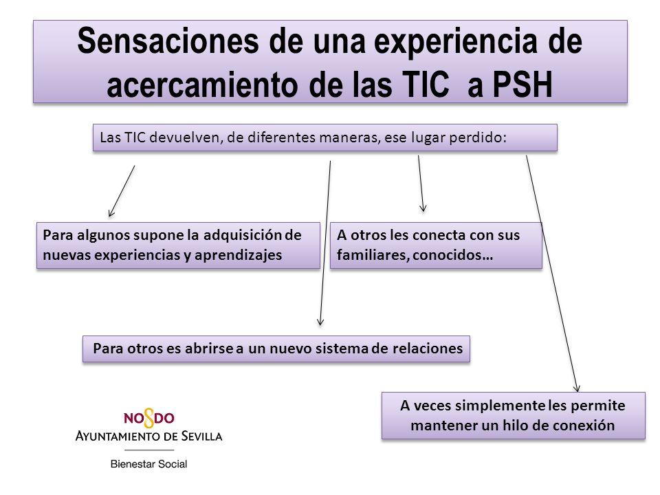 Sensaciones de una experiencia de acercamiento de las TIC a PSH Las TIC devuelven, de diferentes maneras, ese lugar perdido: Para algunos supone la ad