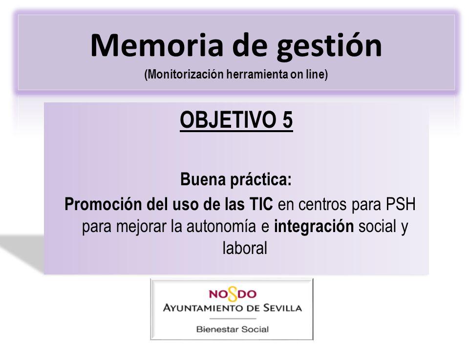 OBJETIVO 5 Buena práctica: Promoción del uso de las TIC en centros para PSH para mejorar la autonomía e integración social y laboral