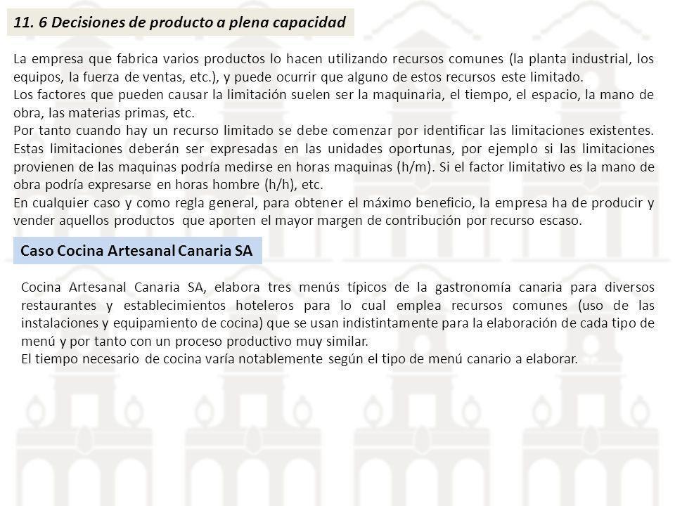 11. 6 Decisiones de producto a plena capacidad La empresa que fabrica varios productos lo hacen utilizando recursos comunes (la planta industrial, los