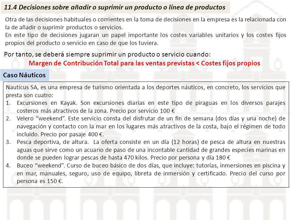 11.4 Decisiones sobre añadir o suprimir un producto o línea de productos Otra de las decisiones habituales o corrientes en la toma de decisiones en la