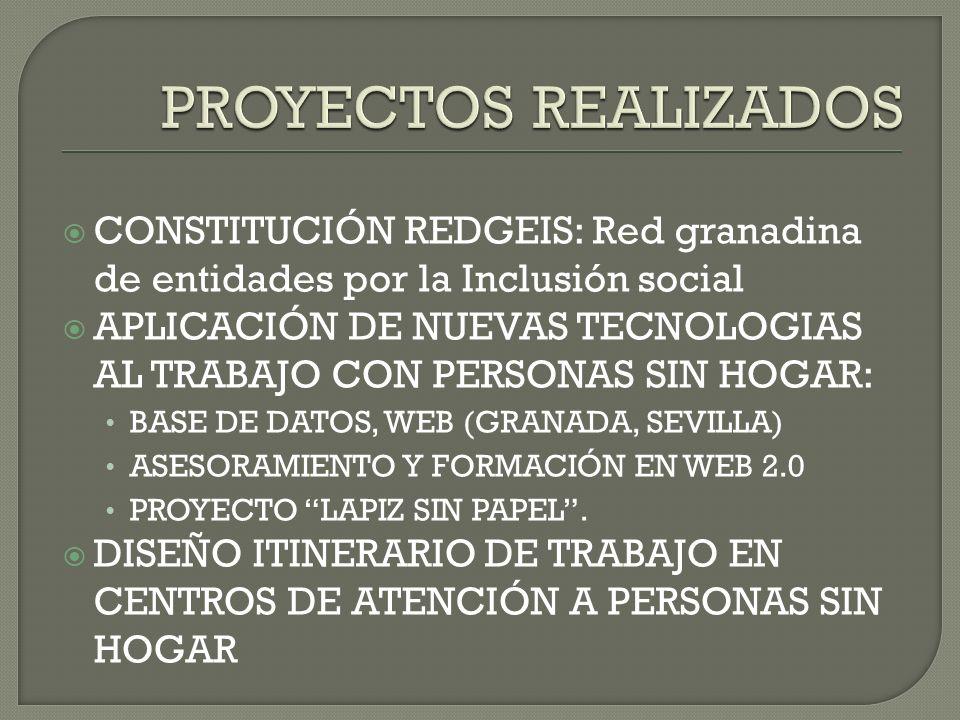 CONSTITUCIÓN REDGEIS: Red granadina de entidades por la Inclusión social APLICACIÓN DE NUEVAS TECNOLOGIAS AL TRABAJO CON PERSONAS SIN HOGAR: BASE DE D