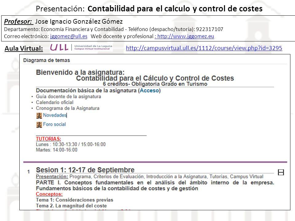 Presentación: Contabilidad para el calculo y control de costes Profesor: Jose Ignacio González Gómez Departamento: Economía Financiera y Contabilidad