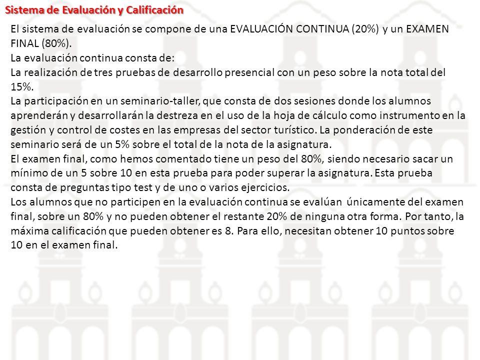 Sistema de Evaluación y Calificación El sistema de evaluación se compone de una EVALUACIÓN CONTINUA (20%) y un EXAMEN FINAL (80%). La evaluación conti