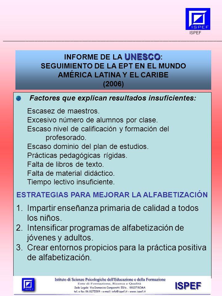 UNESCO INFORME DE LA UNESCO : SEGUIMIENTO DE LA EPT EN EL MUNDO AMÉRICA LATINA Y EL CARIBE (2006) Factores que explican resultados insuficientes: Escasez de maestros.