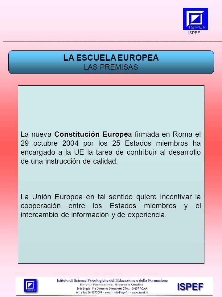 LA ESCUELA EUROPEA LAS PREMISAS Constitución Europea La nueva Constitución Europea firmada en Roma el 29 octubre 2004 por los 25 Estados miembros ha encargado a la UE la tarea de contribuir al desarrollo de una instrucción de calidad.
