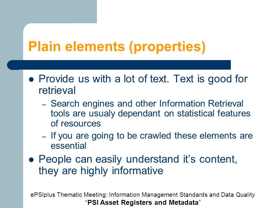 Plain elements (properties) Provide us with a lot of text.