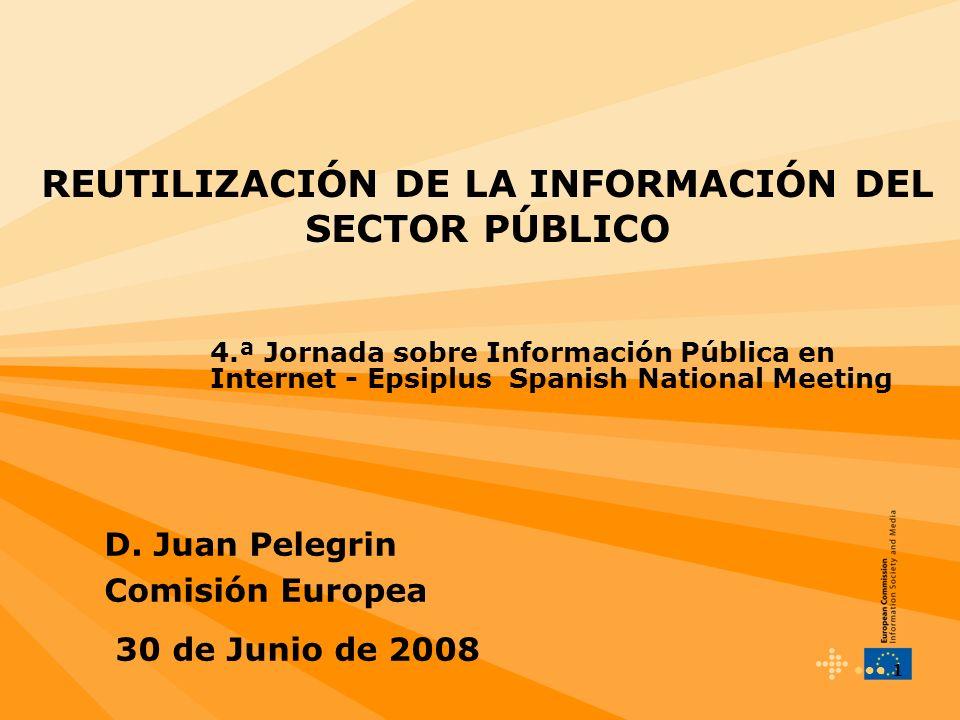 1 REUTILIZACIÓN DE LA INFORMACIÓN DEL SECTOR PÚBLICO 4.ª Jornada sobre Información Pública en Internet - Epsiplus Spanish National Meeting D.