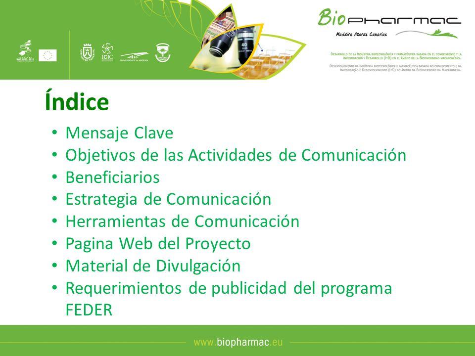 Mensaje clave Objetivo Principal de Biopharmac: Incrementar mediante la cooperación los niveles de I+D+I macaronésicos, orientados al conocimiento biotecnológico y terapéuticos de su biodiversidad, y desarrollar sus industrias mediante la transferencia de resultados de I+D a las empresas.