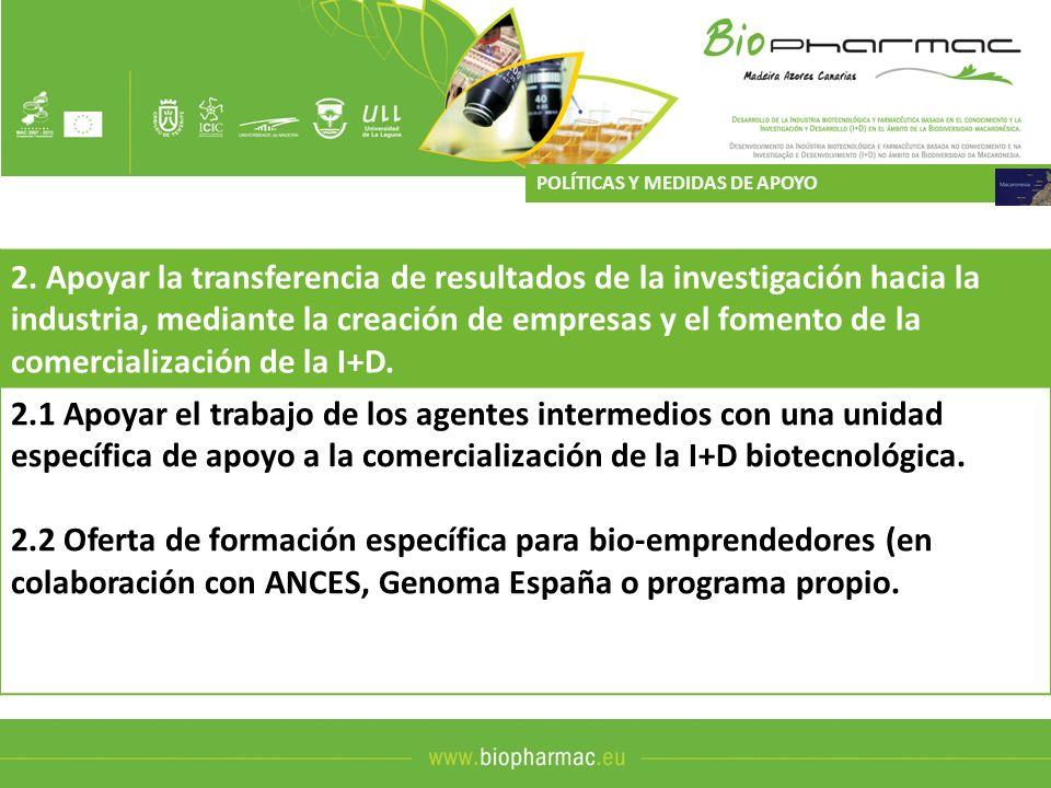 2. Apoyar la transferencia de resultados de la investigación hacia la industria, mediante la creación de empresas y el fomento de la comercialización