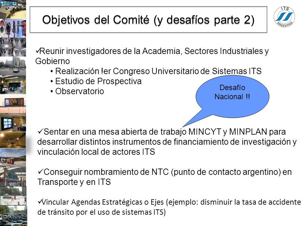Objetivos del Comité (y desafíos parte 2) Reunir investigadores de la Academia, Sectores Industriales y Gobierno Realización !er Congreso Universitari
