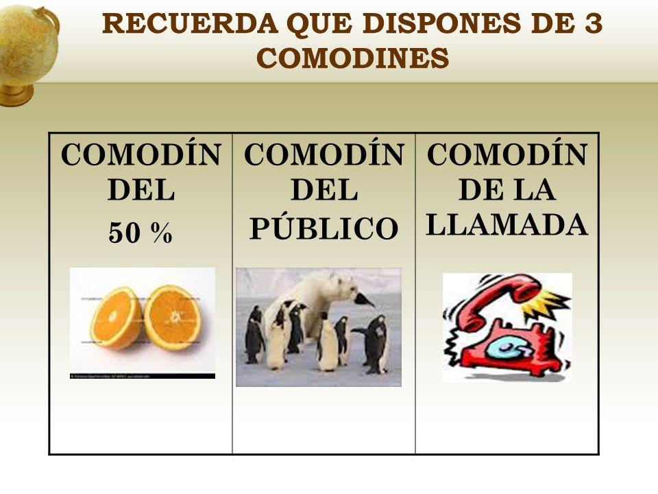 RECUERDA QUE DISPONES DE 3 COMODINES COMODÍN DEL 50 % COMODÍN DEL PÚBLICO COMODÍN DE LA LLAMADA