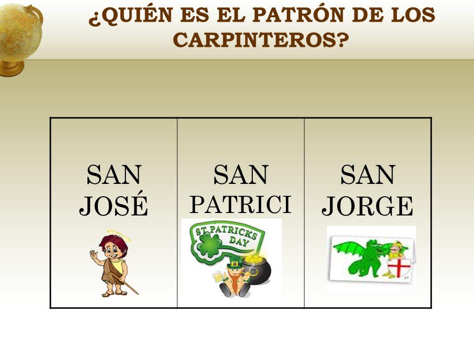 ¿QUIÉN ES EL PATRÓN DE LOS CARPINTEROS? SAN JOSÉ SAN PATRICI O SAN JORGE