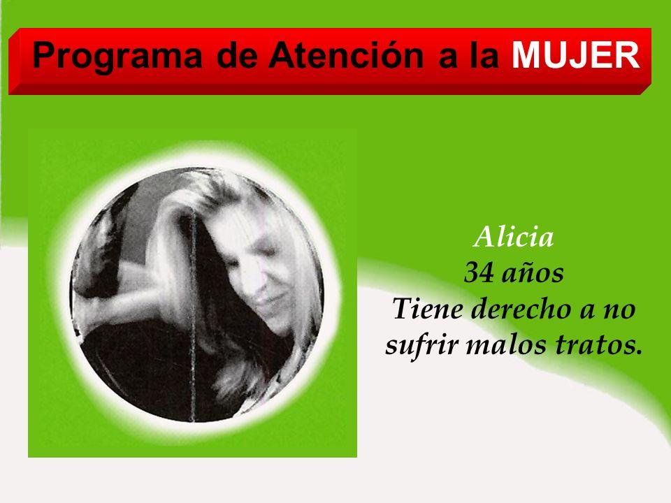 Programa de Atención a la MUJER Alicia 34 años Tiene derecho a no sufrir malos tratos.
