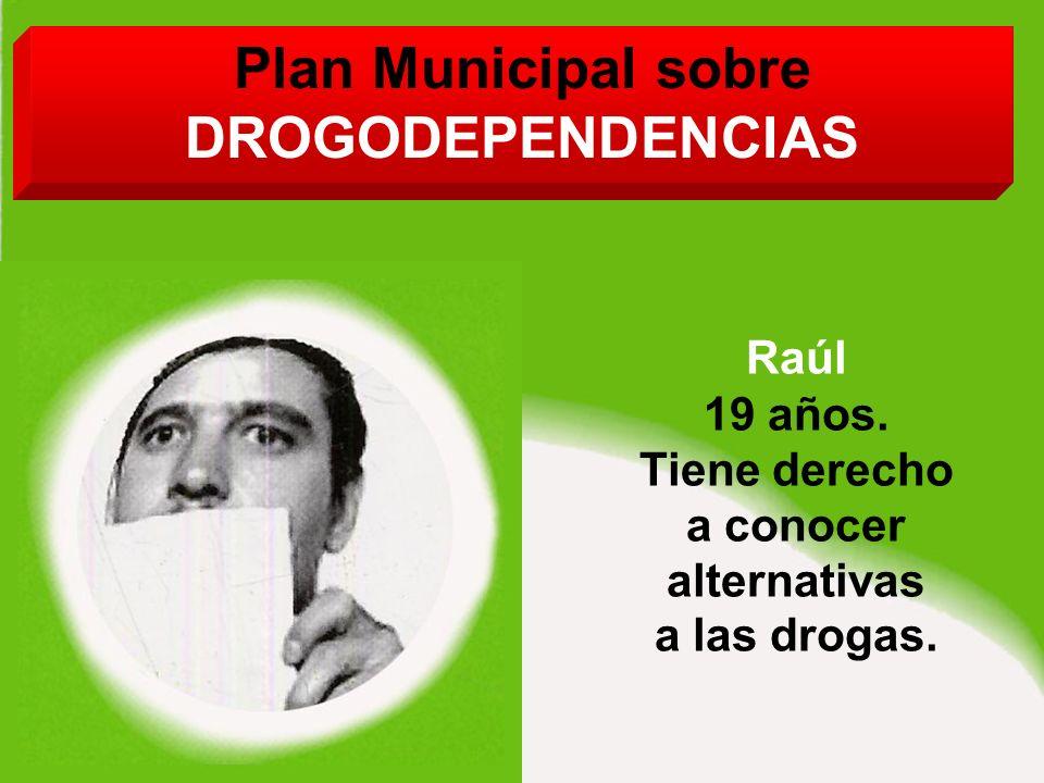 Plan Municipal sobre DROGODEPENDENCIAS Raúl 19 años.