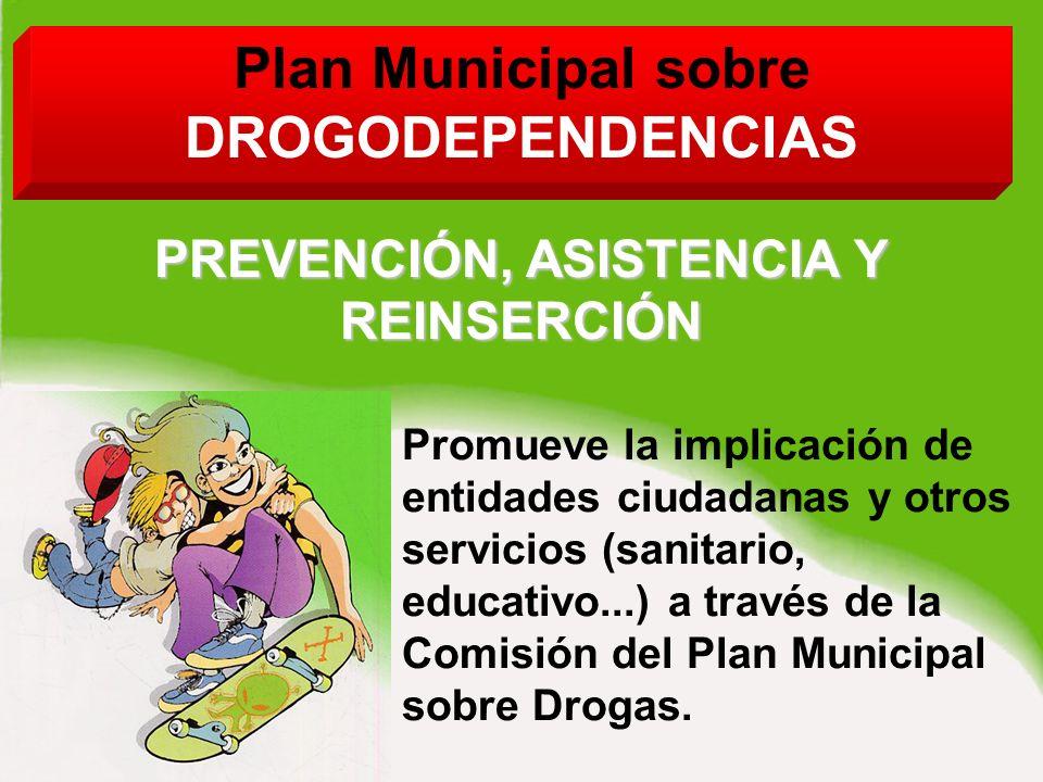 Plan Municipal sobre DROGODEPENDENCIAS Promueve la implicación de entidades ciudadanas y otros servicios (sanitario, educativo...) a través de la Comisión del Plan Municipal sobre Drogas.
