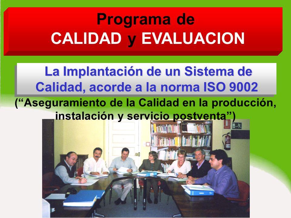 Programa de CALIDAD y EVALUACION La Implantación de un Sistema de Calidad, acorde a la norma ISO 9002 La Implantación de un Sistema de Calidad, acorde a la norma ISO 9002 La Implantación de un Sistema de Calidad, acorde a la norma ISO 9002 (Aseguramiento de la Calidad en la producción, instalación y servicio postventa)