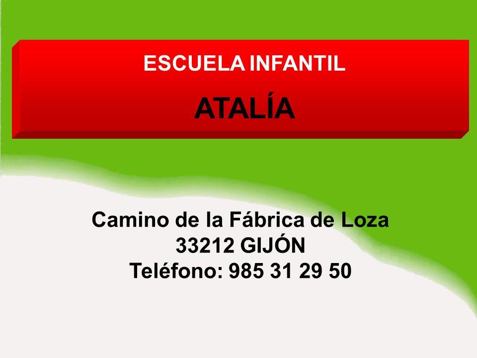 Camino de la Fábrica de Loza 33212 GIJÓN Teléfono: 985 31 29 50 ESCUELA INFANTIL ATALÍA