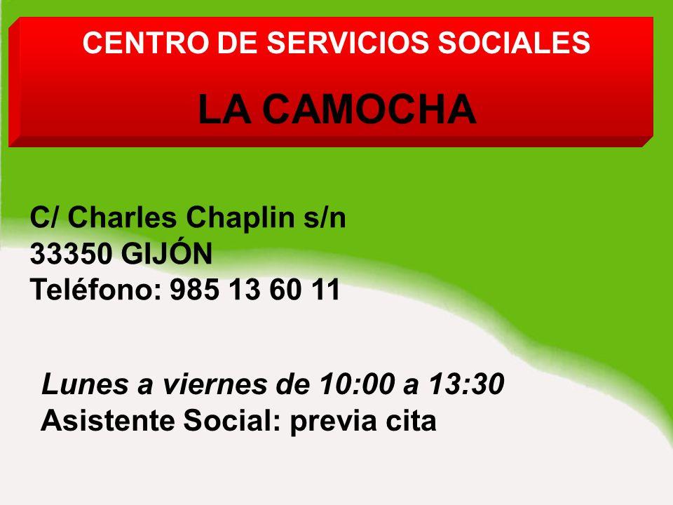 CENTRO DE SERVICIOS SOCIALES LA CAMOCHA C/ Charles Chaplin s/n 33350 GIJÓN Teléfono: 985 13 60 11 Lunes a viernes de 10:00 a 13:30 Asistente Social: previa cita