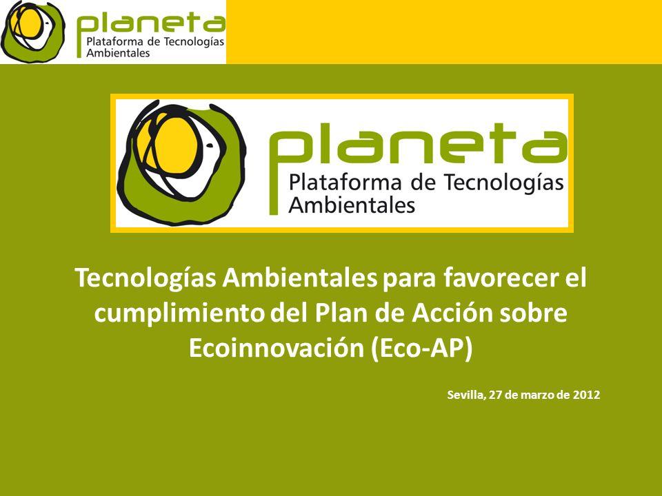 Sevilla, 27 de marzo de 2012 Tecnologías Ambientales para favorecer el cumplimiento del Plan de Acción sobre Ecoinnovación (Eco-AP)