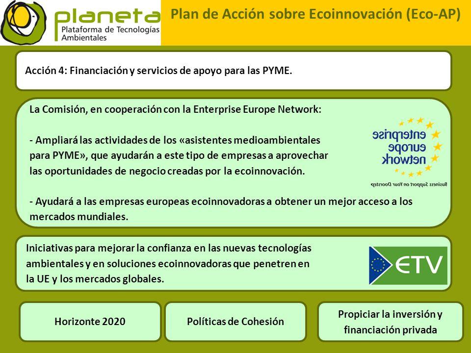 Plan de Acción sobre Ecoinnovación (Eco-AP) Acción 4: Financiación y servicios de apoyo para las PYME. La Comisión, en cooperación con la Enterprise E