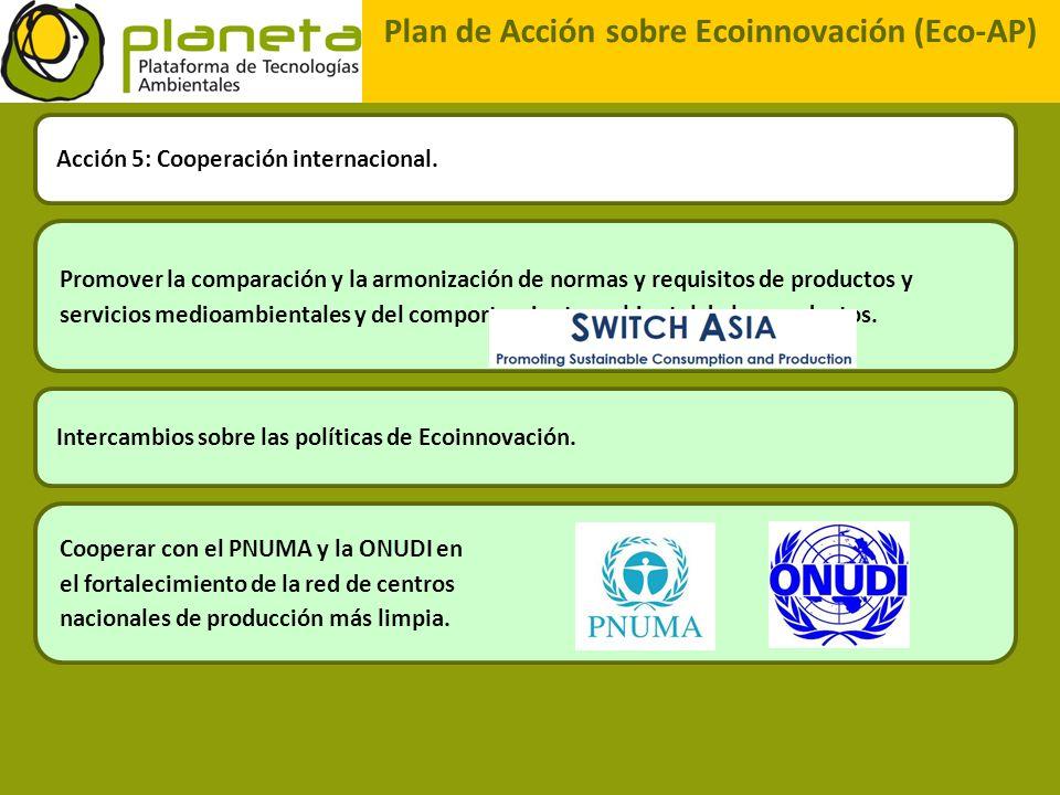 Plan de Acción sobre Ecoinnovación (Eco-AP) Acción 5: Cooperación internacional. Promover la comparación y la armonización de normas y requisitos de p