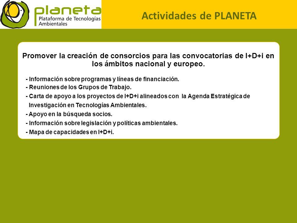 Actividades de PLANETA Promover la creación de consorcios para las convocatorias de I+D+i en los ámbitos nacional y europeo. - Información sobre progr
