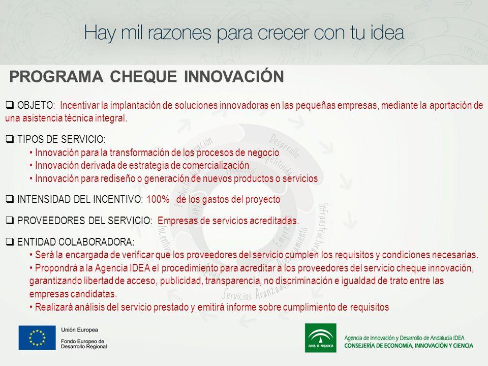 PROGRAMA CHEQUE INNOVACIÓN OBJETO: Incentivar la implantación de soluciones innovadoras en las pequeñas empresas, mediante la aportación de una asiste