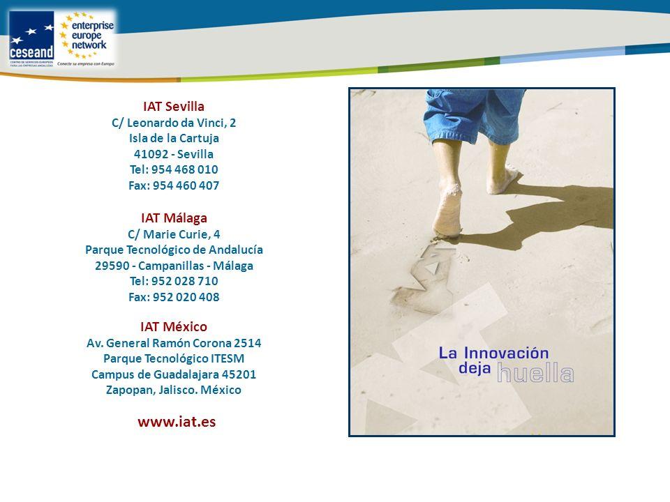 IAT Sevilla C/ Leonardo da Vinci, 2 Isla de la Cartuja 41092 - Sevilla Tel: 954 468 010 Fax: 954 460 407 IAT Málaga C/ Marie Curie, 4 Parque Tecnológico de Andalucía 29590 - Campanillas - Málaga Tel: 952 028 710 Fax: 952 020 408 IAT México Av.