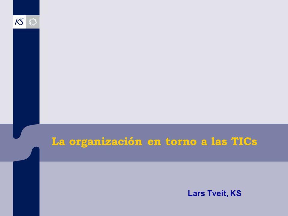 La organización en torno a las TICs Lars Tveit, KS